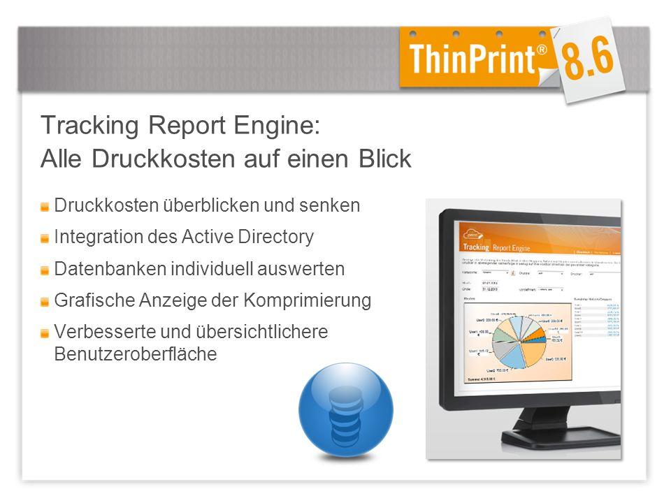 Druckkosten überblicken und senken Integration des Active Directory Datenbanken individuell auswerten Grafische Anzeige der Komprimierung Verbesserte und übersichtlichere Benutzeroberfläche Tracking Report Engine: Alle Druckkosten auf einen Blick