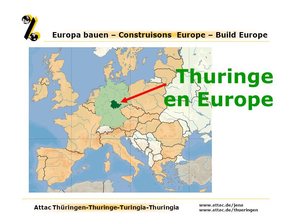 Attac Thüringen-Thuringe-Turingia-Thuringia Europa bauen – Construisons Europe – Build Europe www.attac.de/jena www.attac.de/thueringen Thuringe en Europe