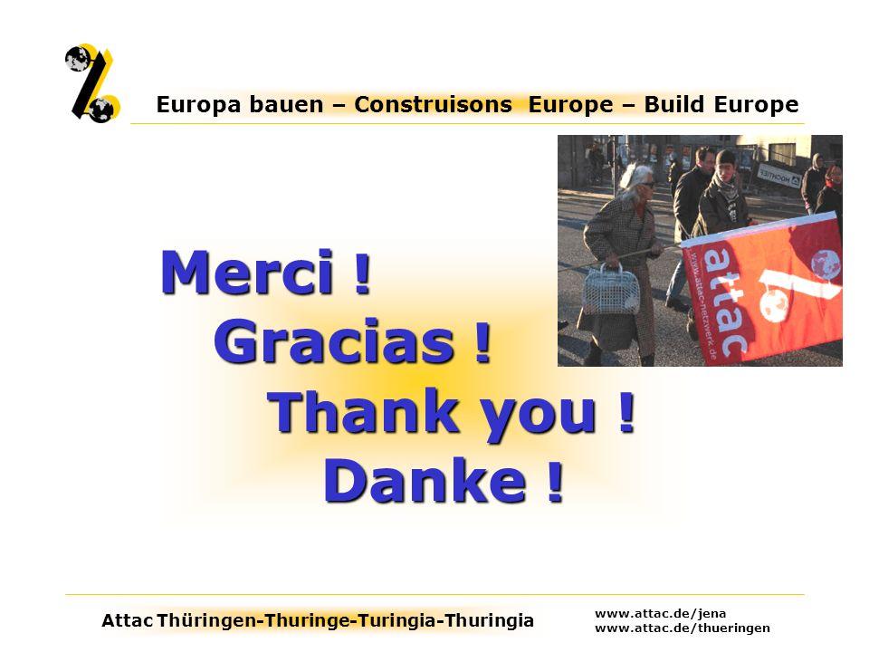 Attac Thüringen-Thuringe-Turingia-Thuringia Europa bauen – Construisons Europe – Build Europe www.attac.de/jena www.attac.de/thueringen Merci .