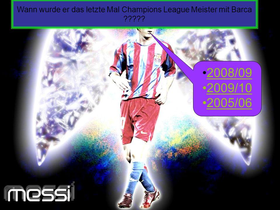 Wann wurde er das letzte Mal Champions League Meister mit Barca ????? 2008/09 2009/10 2005/06