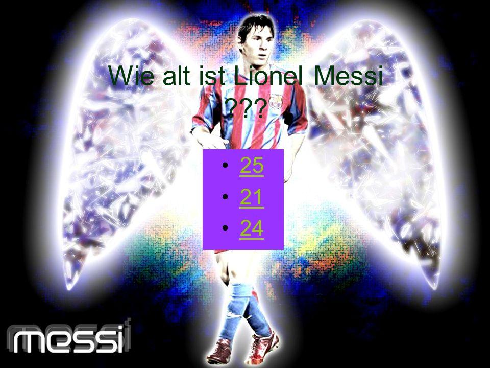 Wie alt ist Lionel Messi ??? 25 21 24