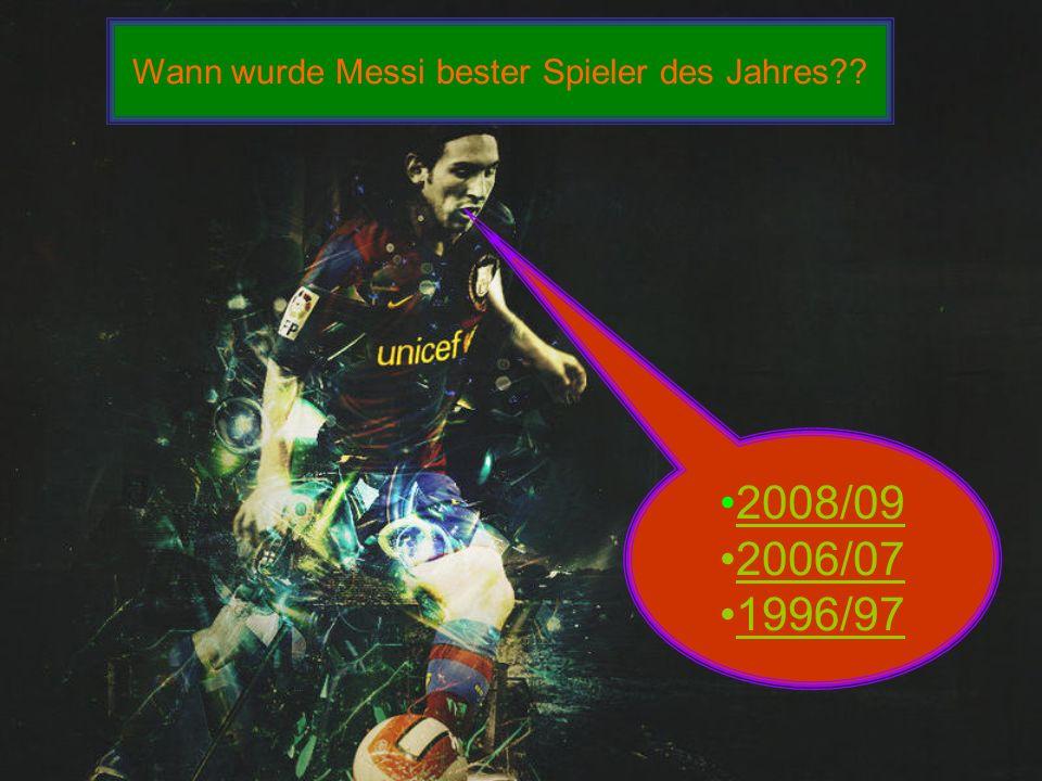 Wann wurde Messi bester Spieler des Jahres?? 2008/09 2006/07 1996/97