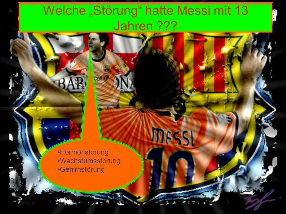 Welche Störung hatte Messi mit 13 Jahren ??? Hormonstörung Wachstumsstörung Gehirnstörung