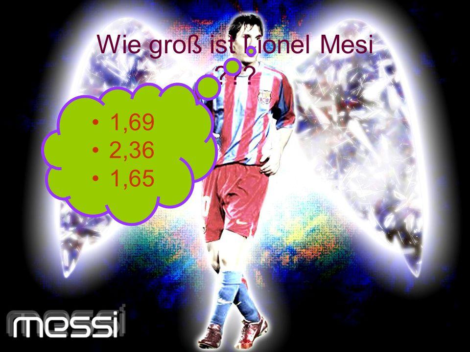 Wie groß ist Lionel Mesi ??? 1,69 2,36 1,65