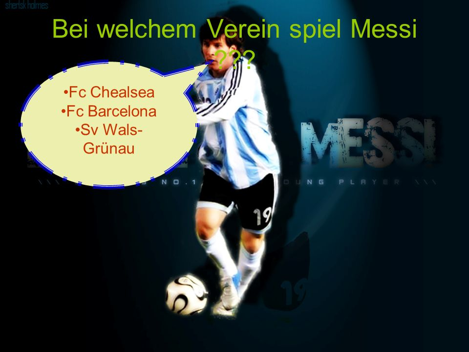Bei welchem Verein spiel Messi ??? Fc Chelsea Fc Barcelona Sv Wals Grünau Fc Chealsea Fc Barcelona Sv Wals- Grünau