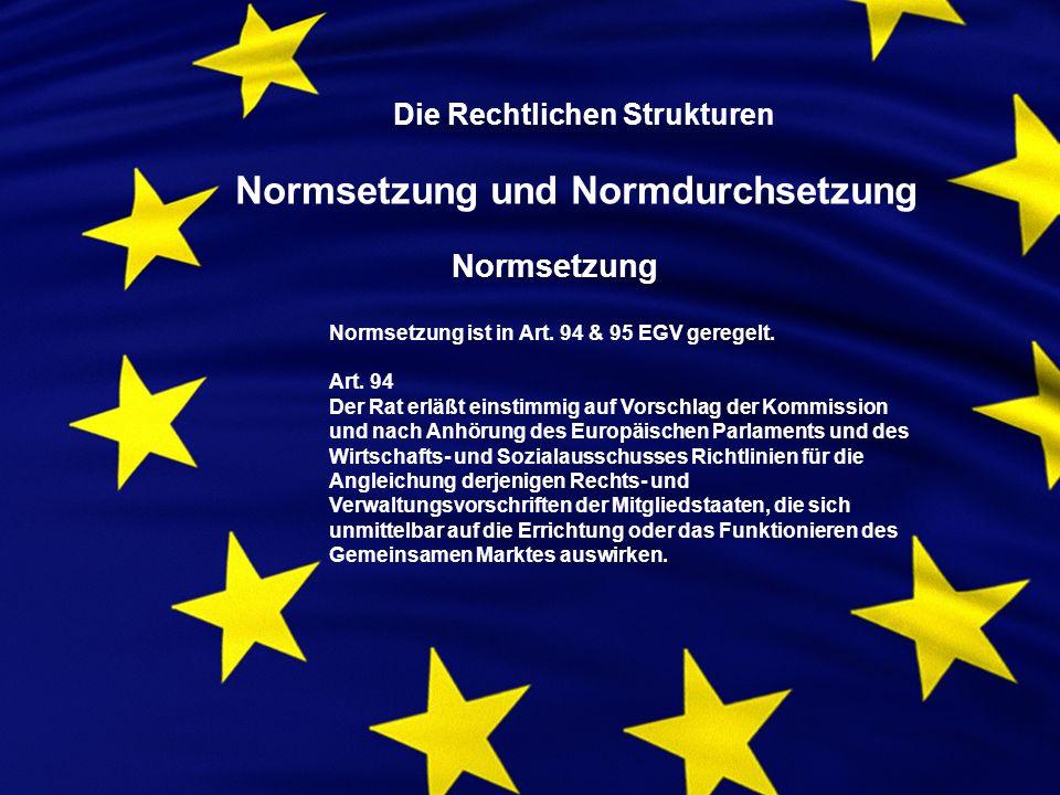 Normsetzung ist in Art. 94 & 95 EGV geregelt. Art.