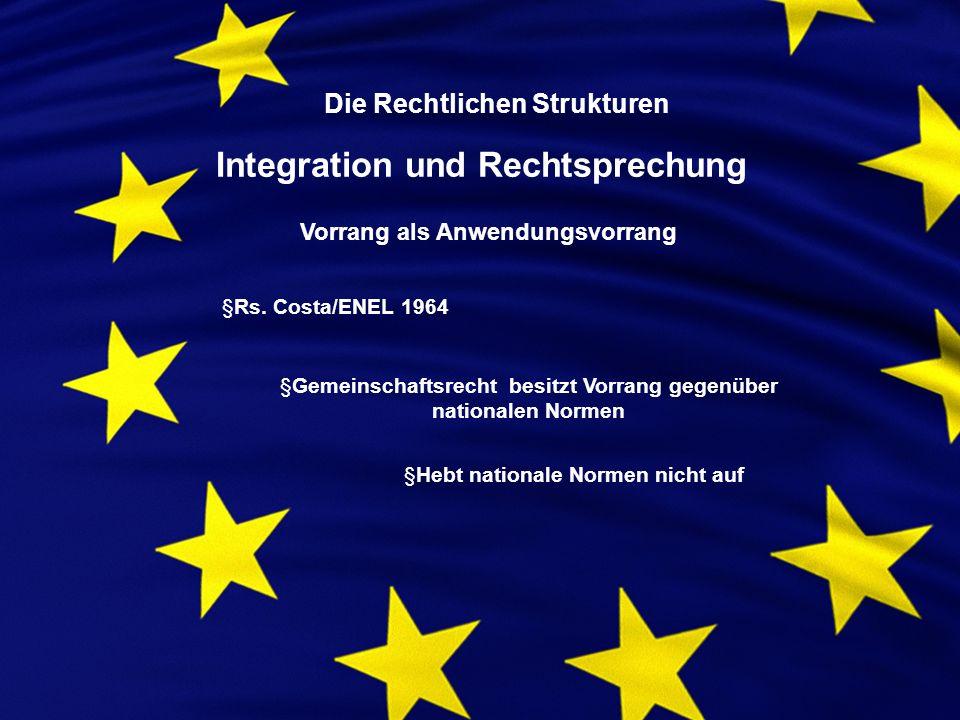 Die Rechtlichen Strukturen Integration und Rechtsprechung Vorrang als Anwendungsvorrang §Rs.
