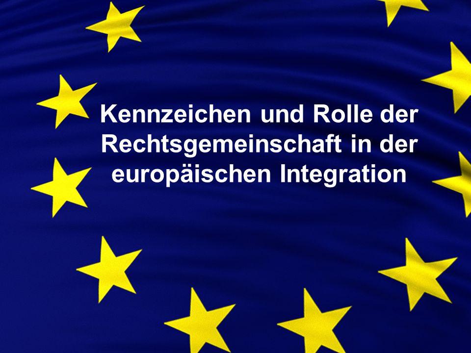 Kennzeichen und Rolle der Rechtsgemeinschaft in der europäischen Integration