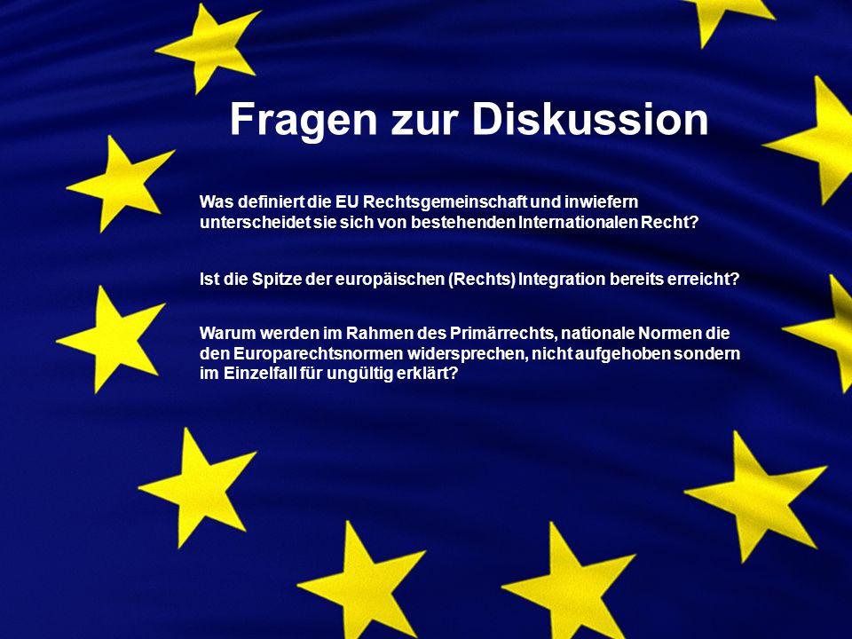 Fragen zur Diskussion Was definiert die EU Rechtsgemeinschaft und inwiefern unterscheidet sie sich von bestehenden Internationalen Recht.