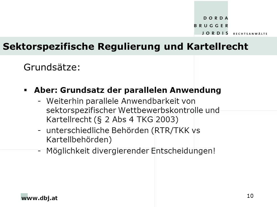 www.dbj.at 10 Sektorspezifische Regulierung und Kartellrecht Grundsätze: Aber: Grundsatz der parallelen Anwendung -Weiterhin parallele Anwendbarkeit v