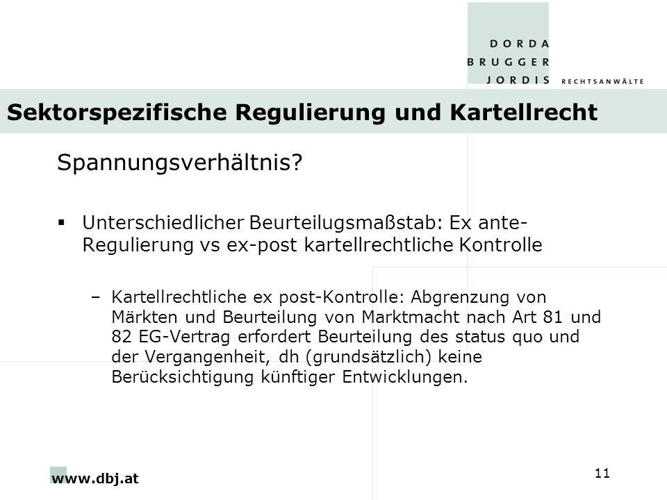 www.dbj.at 11 Sektorspezifische Regulierung und Kartellrecht Spannungsverhältnis? Unterschiedlicher Beurteilugsmaßstab: Ex ante- Regulierung vs ex-pos