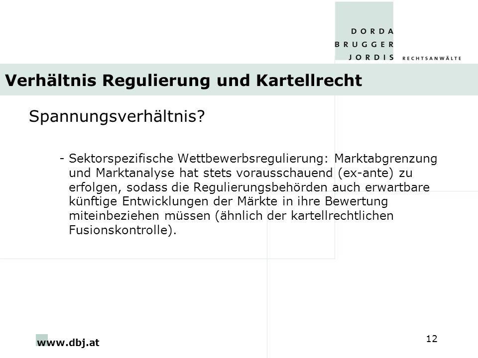 www.dbj.at 12 Verhältnis Regulierung und Kartellrecht Spannungsverhältnis? -Sektorspezifische Wettbewerbsregulierung: Marktabgrenzung und Marktanalyse