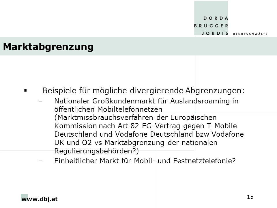 www.dbj.at 15 Marktabgrenzung Beispiele für mögliche divergierende Abgrenzungen: –Nationaler Großkundenmarkt für Auslandsroaming in öffentlichen Mobil
