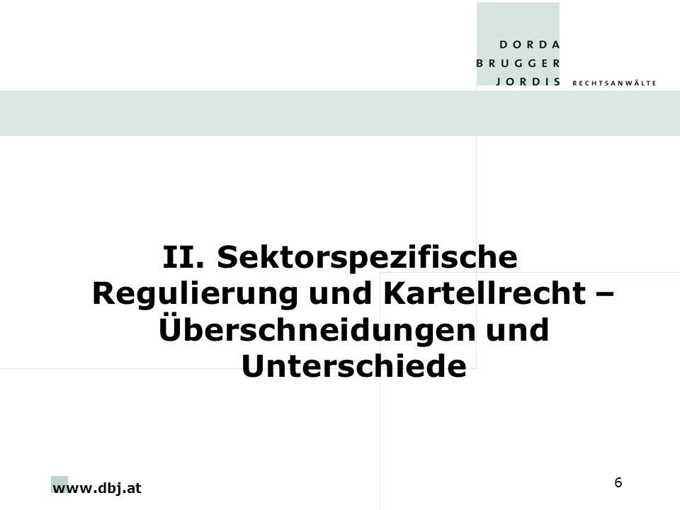 www.dbj.at 6 II. Sektorspezifische Regulierung und Kartellrecht – Überschneidungen und Unterschiede