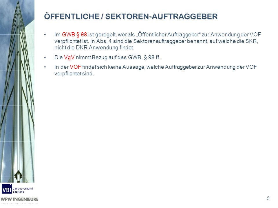 5 Landesverband Saarland ÖFFENTLICHE / SEKTOREN-AUFTRAGGEBER Im GWB § 98 ist geregelt, wer als Öffentlicher Auftraggeber zur Anwendung der VOF verpfli