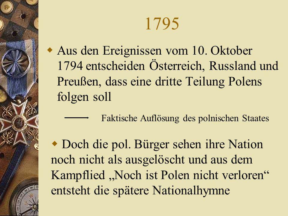 10. Oktober 1794 Unter der Führung des aus Litauen stammenden polnischen Reitergenerals Tadeusz Kosciuszko erheben sich pol. Freiheitskämpfer gegen di