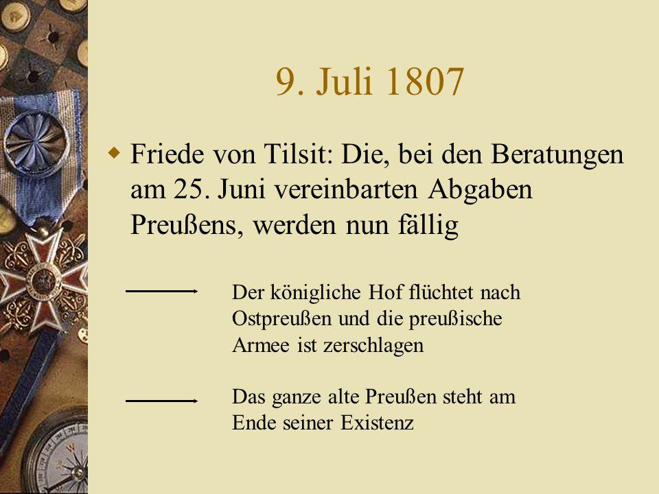25. Juni 1807 Napoleon führt Friedensgespräche nach der totalen Niederlage Preußens ausschließlich mit Russland Friedrich Wilhelm III. wird nur als sc