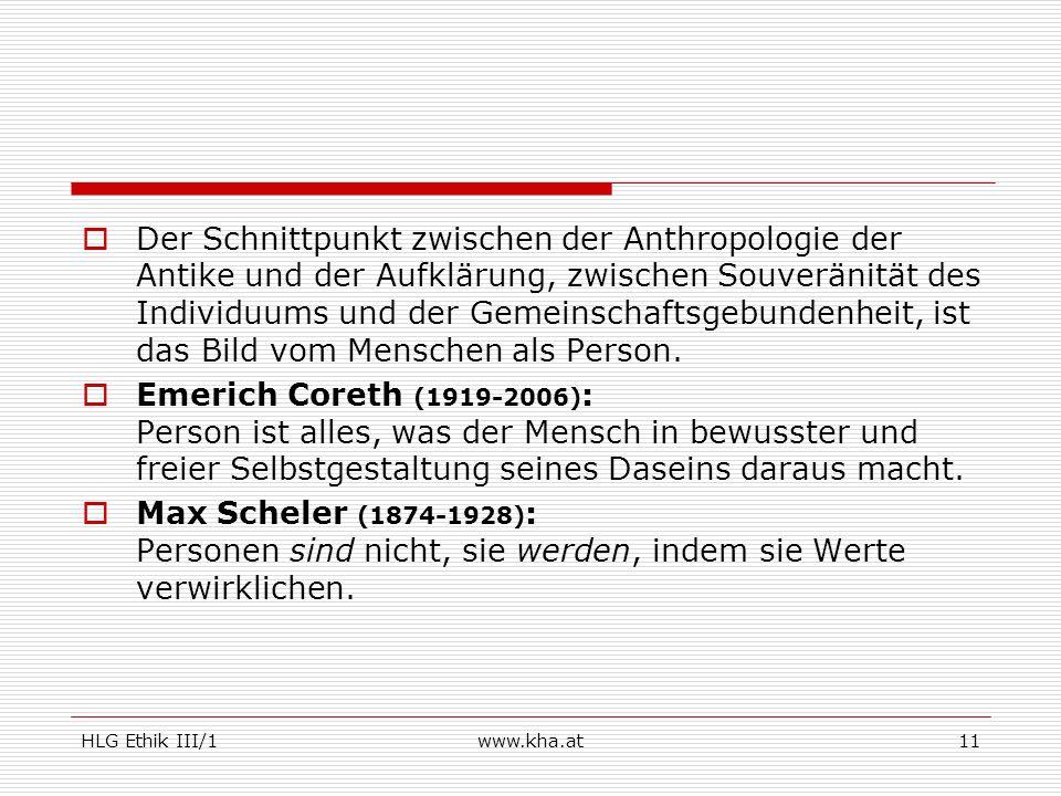 HLG Ethik III/1www.kha.at11 Der Schnittpunkt zwischen der Anthropologie der Antike und der Aufklärung, zwischen Souveränität des Individuums und der G