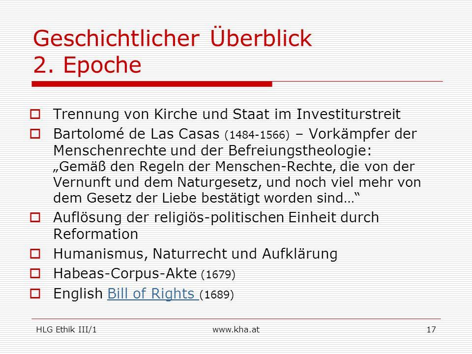 HLG Ethik III/1www.kha.at17 Geschichtlicher Überblick 2. Epoche Trennung von Kirche und Staat im Investiturstreit Bartolomé de Las Casas (1484-1566) –