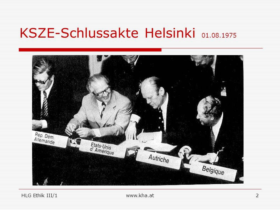 HLG Ethik III/1www.kha.at3 Die Sprengkraft der Menschenrechte Die KSZE-Schlussakte von Helsinki sollte im Kalkül der Kommunisten die Teilung Europas betonieren.