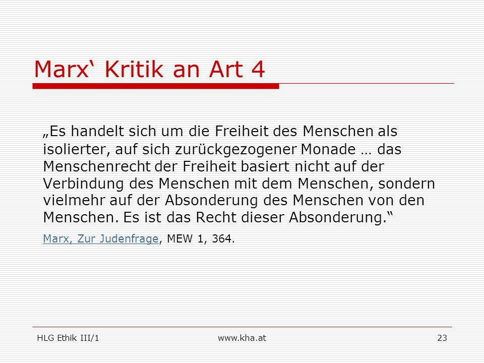 HLG Ethik III/1www.kha.at23 Marx Kritik an Art 4 Es handelt sich um die Freiheit des Menschen als isolierter, auf sich zurückgezogener Monade … das Me