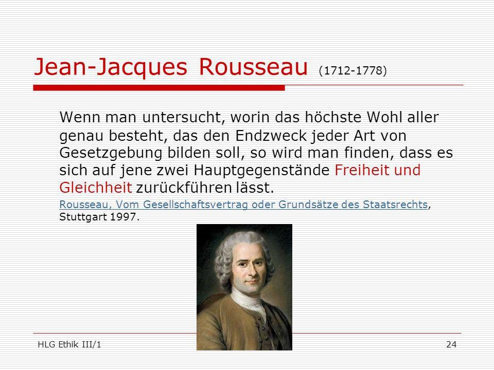 HLG Ethik III/1www.kha.at24 Jean-Jacques Rousseau (1712-1778) Wenn man untersucht, worin das höchste Wohl aller genau besteht, das den Endzweck jeder
