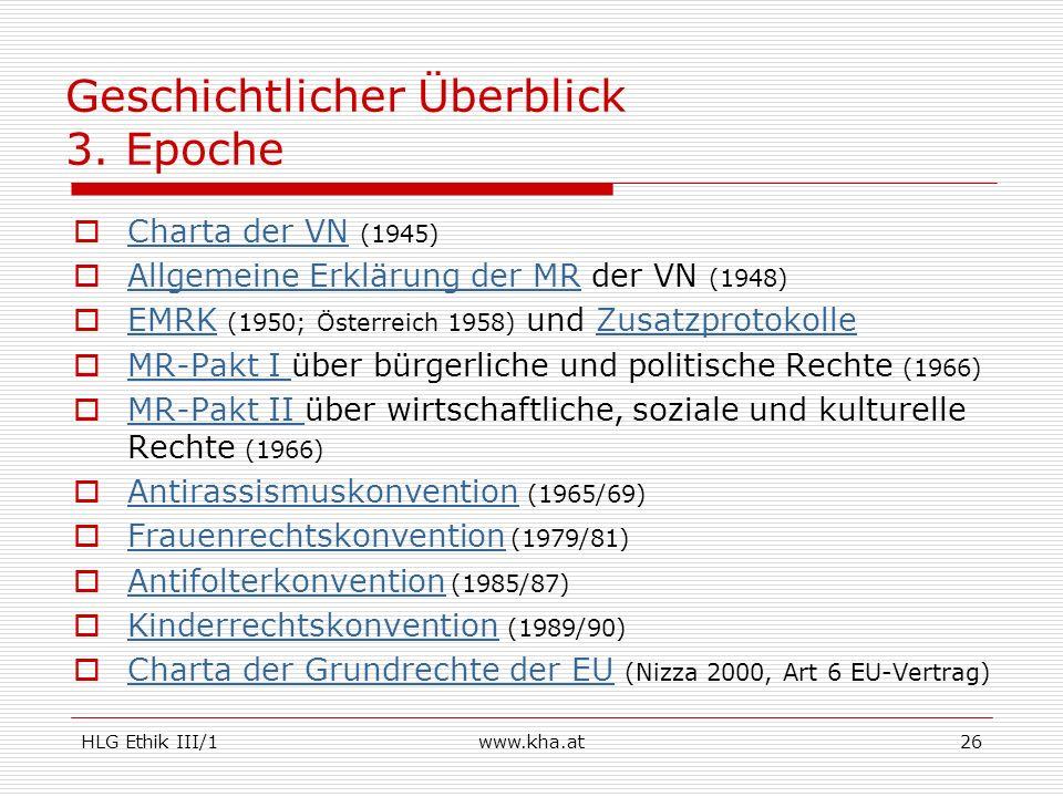 HLG Ethik III/1www.kha.at26 Geschichtlicher Überblick 3. Epoche Charta der VN (1945) Charta der VN Allgemeine Erklärung der MR der VN (1948) Allgemein
