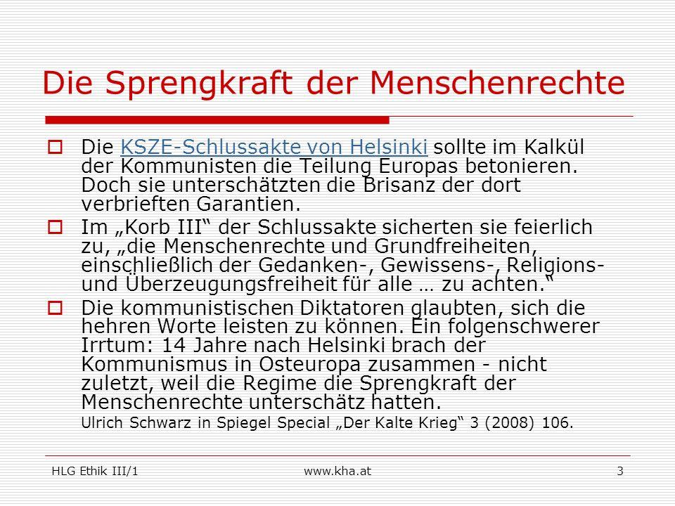 HLG Ethik III/1www.kha.at3 Die Sprengkraft der Menschenrechte Die KSZE-Schlussakte von Helsinki sollte im Kalkül der Kommunisten die Teilung Europas b