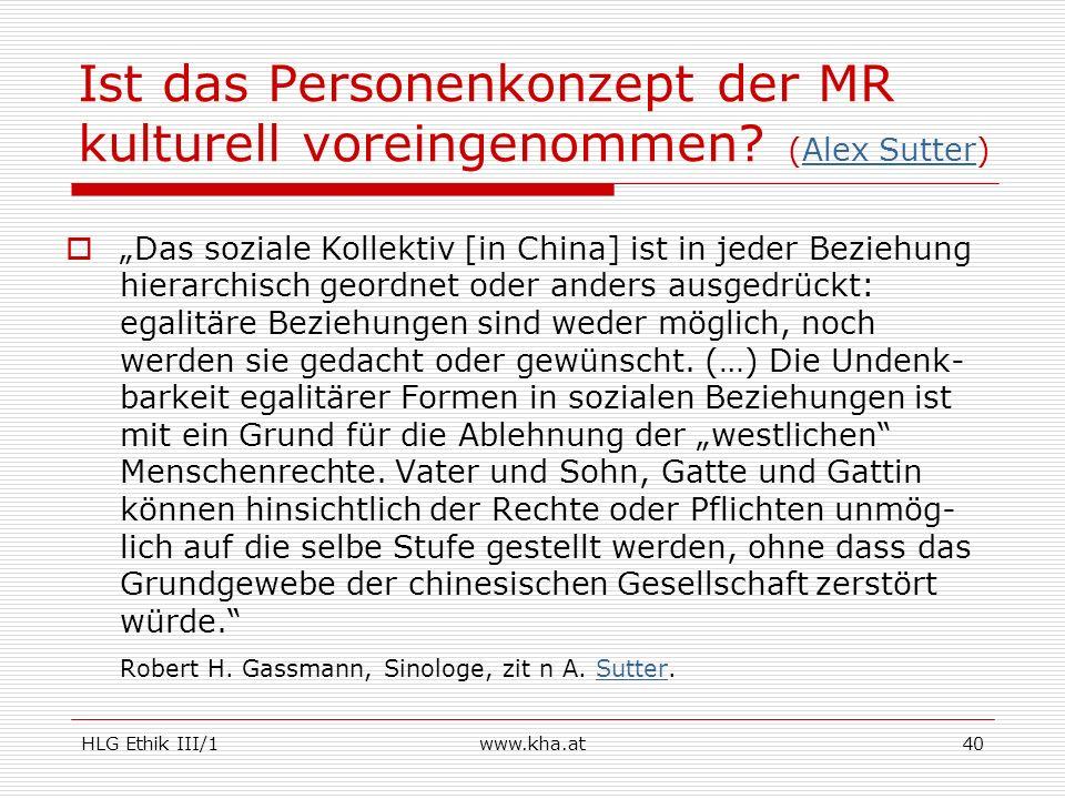 HLG Ethik III/1www.kha.at40 Ist das Personenkonzept der MR kulturell voreingenommen? (Alex Sutter) Das soziale Kollektiv [in China] ist in jeder Bezie