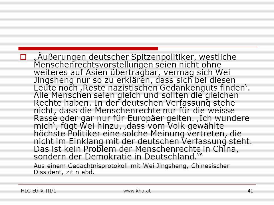 HLG Ethik III/1www.kha.at41 Äußerungen deutscher Spitzenpolitiker, westliche Menschenrechtsvorstellungen seien nicht ohne weiteres auf Asien übertragb
