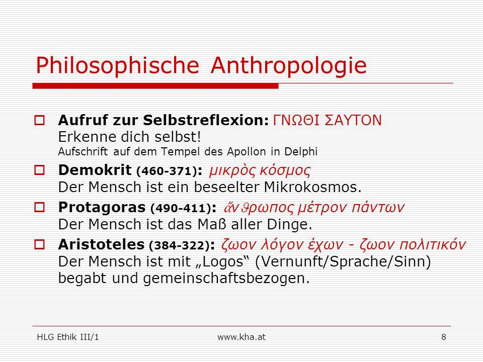 HLG Ethik III/1www.kha.at8 Philosophische Anthropologie Aufruf zur Selbstreflexion: ΓΝΩΘΙ ΣΑΥΤΟΝ Erkenne dich selbst! Aufschrift auf dem Tempel des Ap