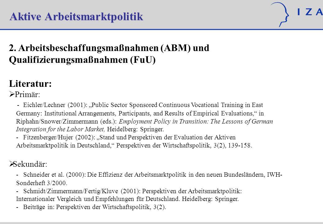 Aktive Arbeitsmarktpolitik 2. Arbeitsbeschaffungsmaßnahmen (ABM) und Qualifizierungsmaßnahmen (FuU) Literatur: Primär: - Eichler/Lechner (2001): Publi