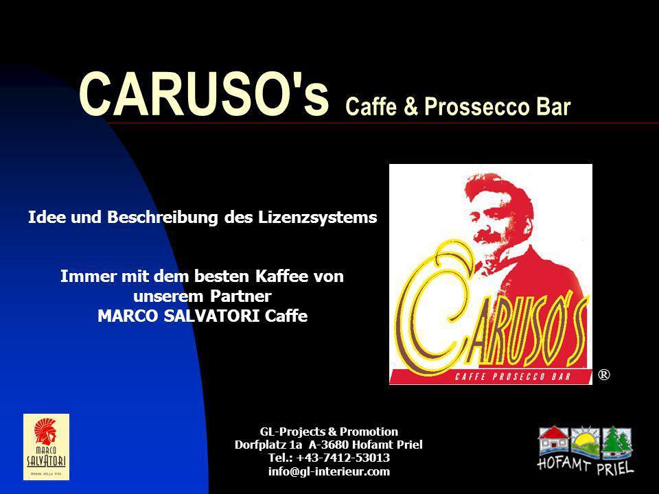1 CARUSO s Caffe & Prossecco Bar ® Idee und Beschreibung des Lizenzsystems Immer mit dem besten Kaffee von unserem Partner MARCO SALVATORI Caffe GL-Projects & Promotion Dorfplatz 1a A-3680 Hofamt Priel Tel.: +43-7412-53013 info@gl-interieur.com
