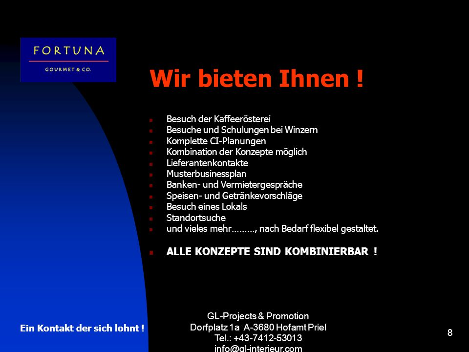GL-Projects & Promotion Dorfplatz 1a A-3680 Hofamt Priel Tel.: +43-7412-53013 info@gl-interieur.com 8 Wir bieten Ihnen .