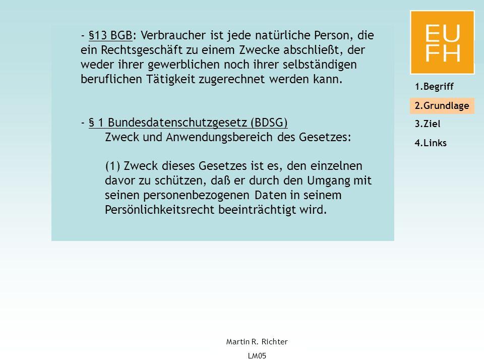 Martin Richter Logistikmanagement2005 EUFH, Brühl Martin R. Richter LM05 4 1.Begriff 2.Grundlage 3.Ziel 4.Links - §13 BGB: Verbraucher ist jede natürl