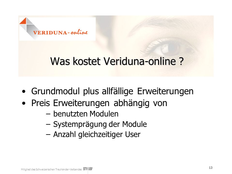 Mitglied des Schweizerischen Treuhänder-Verbandes 13 Was kostet Veriduna-online ? Grundmodul plus allfällige Erweiterungen Preis Erweiterungen abhängi