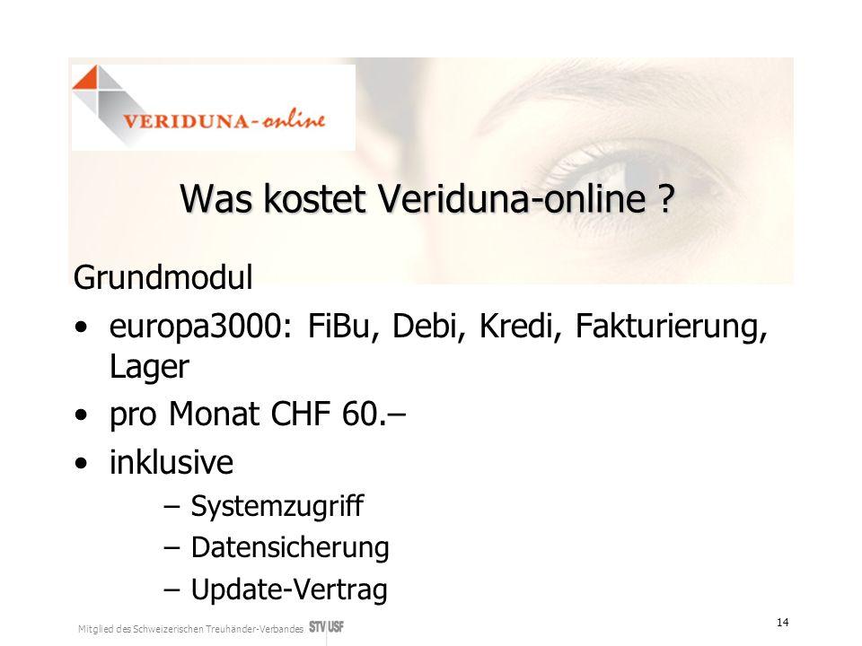 Mitglied des Schweizerischen Treuhänder-Verbandes 14 Was kostet Veriduna-online ? Grundmodul europa3000: FiBu, Debi, Kredi, Fakturierung, Lager pro Mo