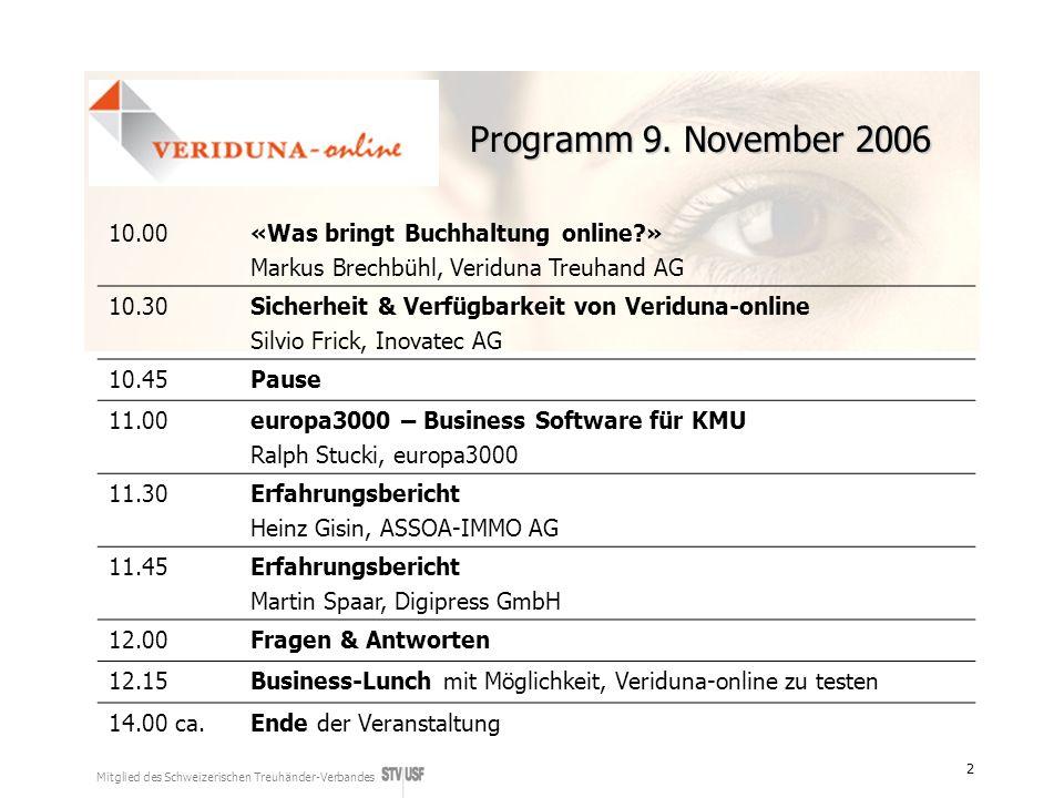 Mitglied des Schweizerischen Treuhänder-Verbandes 2 Programm 9. November 2006 10.00«Was bringt Buchhaltung online?» Markus Brechbühl, Veriduna Treuhan