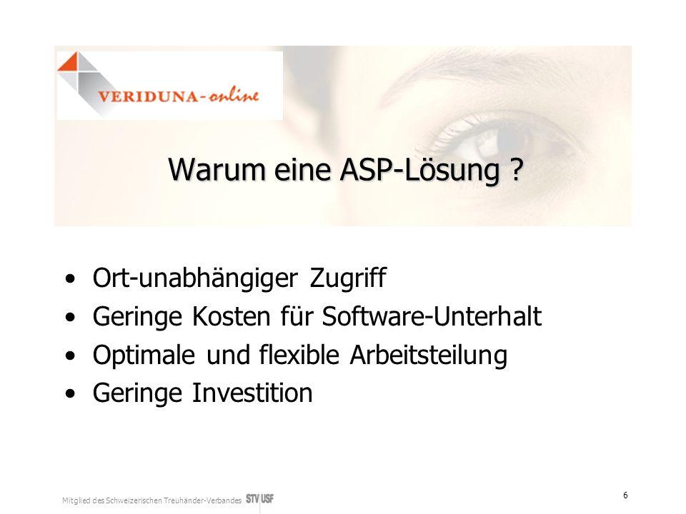 Mitglied des Schweizerischen Treuhänder-Verbandes 6 Warum eine ASP-Lösung ? Ort-unabhängiger Zugriff Geringe Kosten für Software-Unterhalt Optimale un