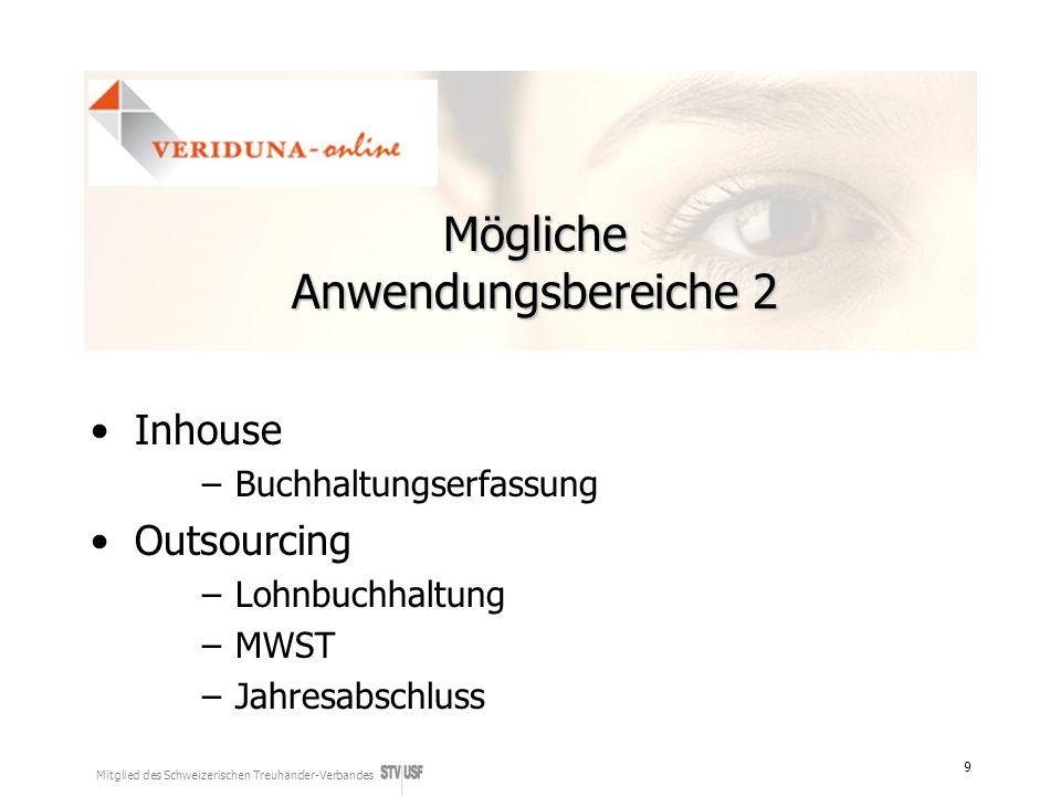 Mitglied des Schweizerischen Treuhänder-Verbandes 9 Mögliche Anwendungsbereiche 2 Inhouse –Buchhaltungserfassung Outsourcing –Lohnbuchhaltung –MWST –J