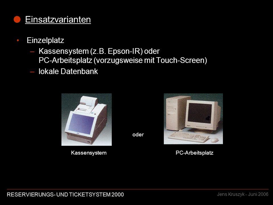 RESERVIERUNGS- UND TICKETSYSTEM 2000 Jens Kruszyk - Juni 2006 Einsatzvarianten Einzelplatz –Kassensystem (z.B.