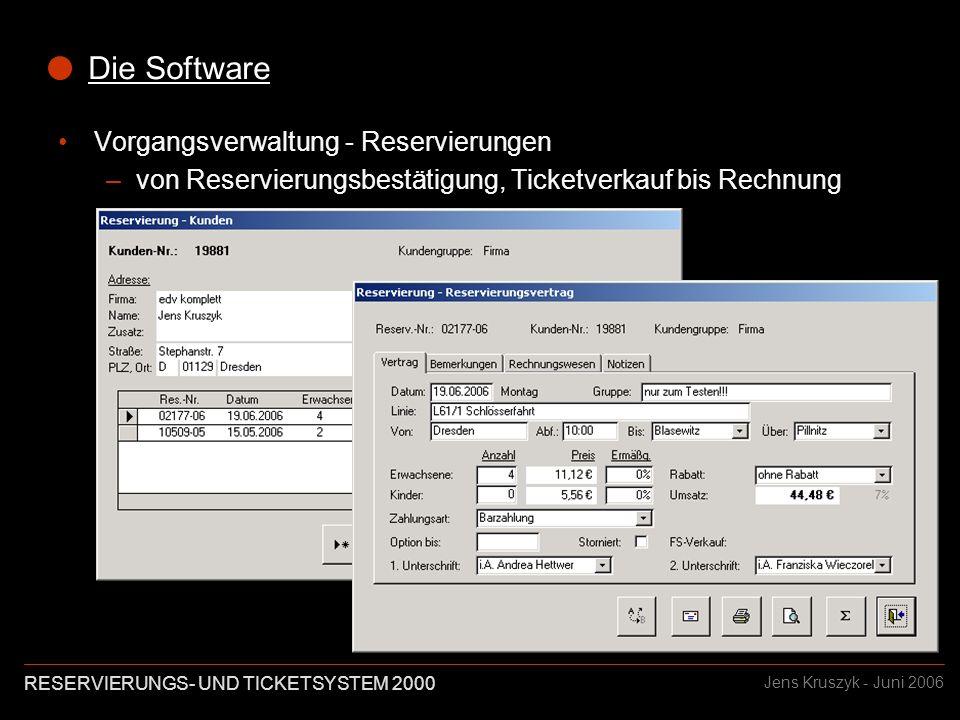 RESERVIERUNGS- UND TICKETSYSTEM 2000 Jens Kruszyk - Juni 2006 Die Software Vorgangsverwaltung - Reservierungen –von Reservierungsbestätigung, Ticketverkauf bis Rechnung