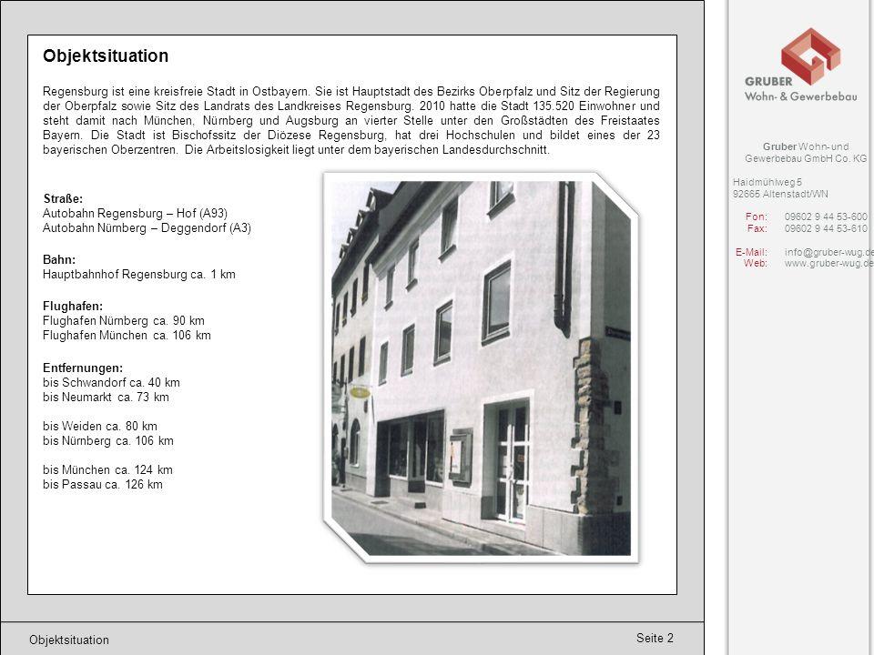 Seite 2 Objektsituation Regensburg ist eine kreisfreie Stadt in Ostbayern. Sie ist Hauptstadt des Bezirks Oberpfalz und Sitz der Regierung der Oberpfa