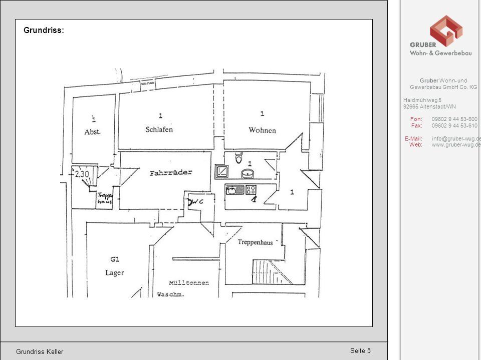 Seite 5 Grundriss Keller Grundriss: Gruber Wohn- und Gewerbebau GmbH Co. KG Haidmühlweg 5 92665 Altenstadt/WN Fon:09602 9 44 53-600 Fax:09602 9 44 53-