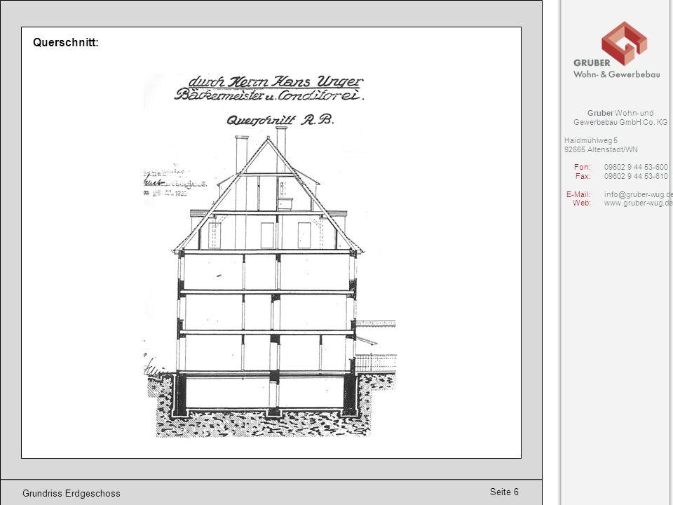 Seite 6 Grundriss Erdgeschoss Querschnitt: Gruber Wohn- und Gewerbebau GmbH Co. KG Haidmühlweg 5 92665 Altenstadt/WN Fon:09602 9 44 53-600 Fax:09602 9