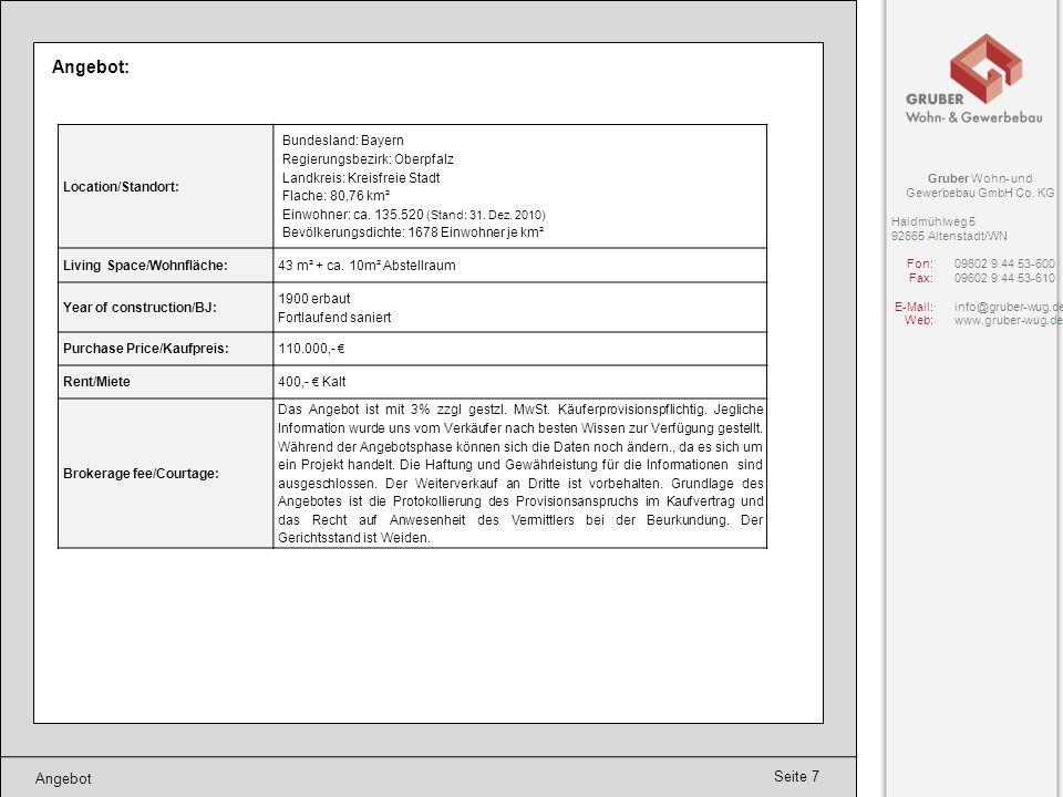 Seite 7 Angebot Angebot: Gruber Wohn- und Gewerbebau GmbH Co. KG Haidmühlweg 5 92665 Altenstadt/WN Fon:09602 9 44 53-600 Fax:09602 9 44 53-610 E-Mail: