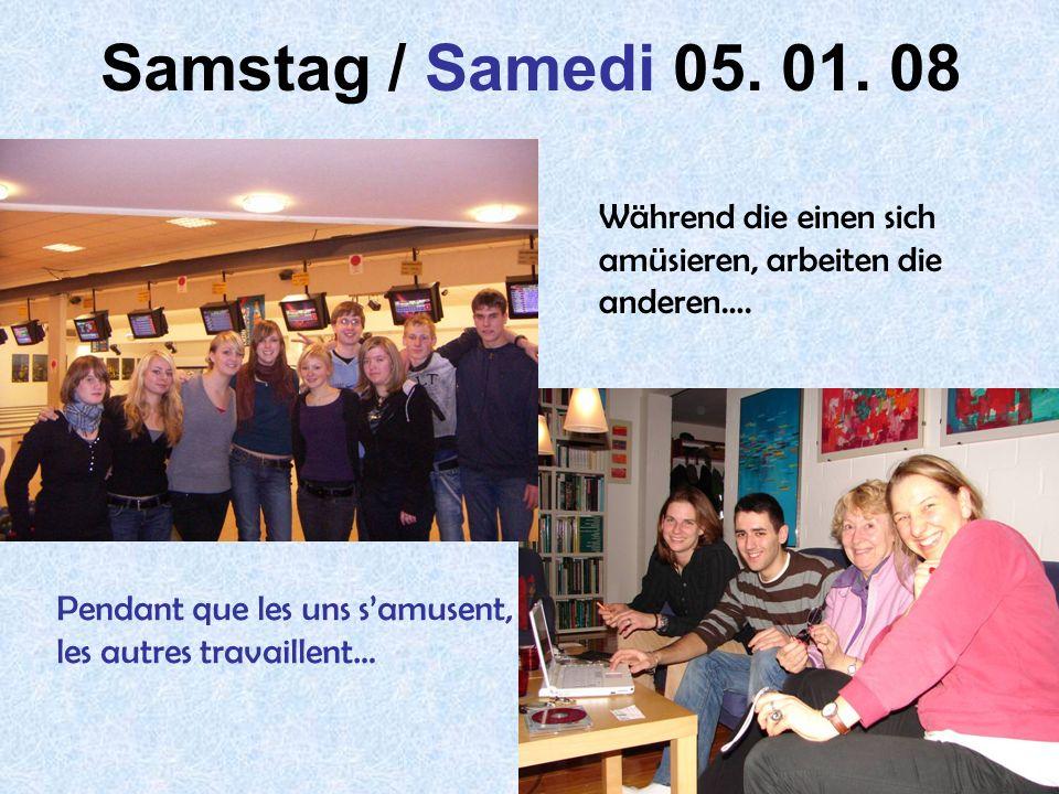 22 Samstag / Samedi 05. 01. 08 Während die einen sich amüsieren, arbeiten die anderen…. Pendant que les uns samusent, les autres travaillent…
