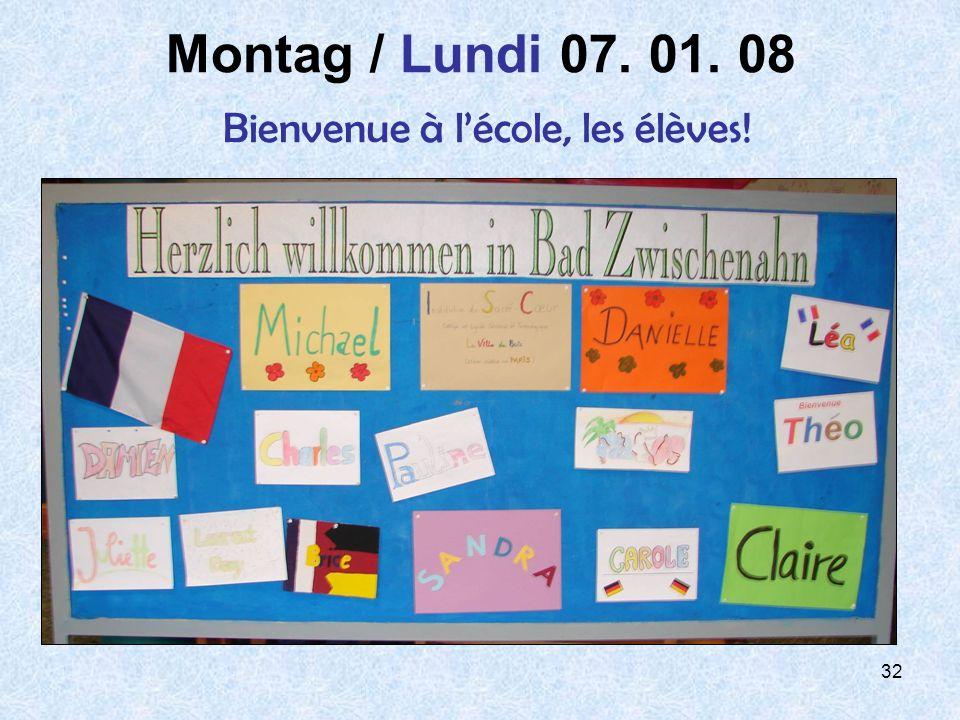 32 Montag / Lundi 07. 01. 08 Bienvenue à lécole, les élèves!