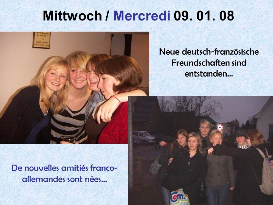 42 Mittwoch / Mercredi 09. 01. 08 Neue deutsch-französische Freundschaften sind entstanden… De nouvelles amitiés franco- allemandes sont nées…