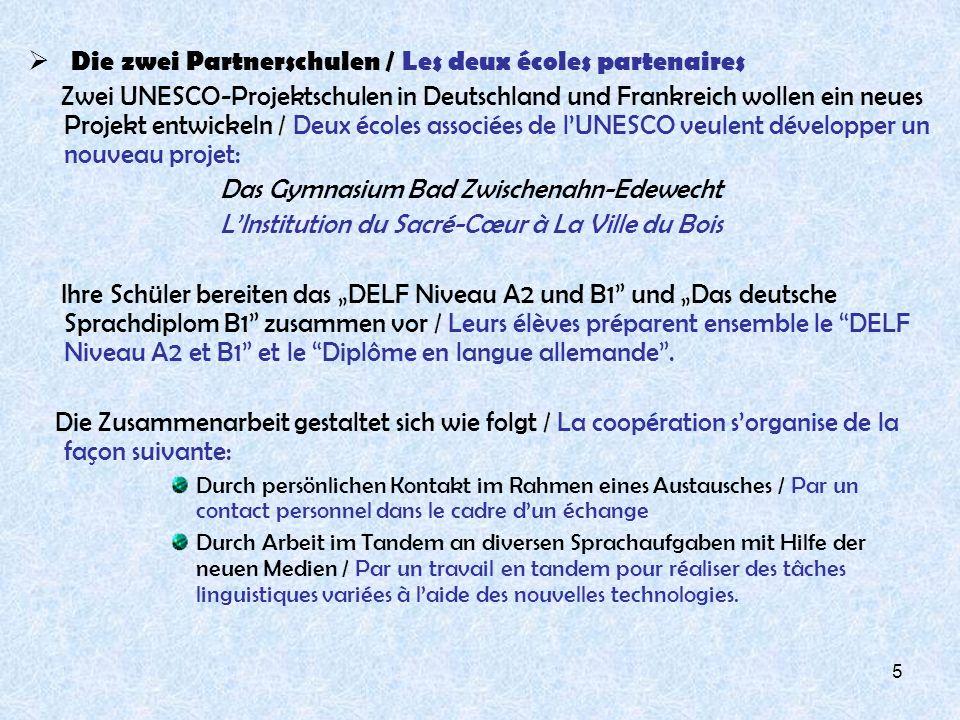 5 D ie zwei Partnerschulen / Les deux écoles partenaires Zwei UNESCO-Projektschulen in Deutschland und Frankreich wollen ein neues Projekt entwickeln